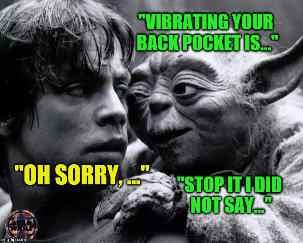"Yoda & Luke | ""VIBRATING YOUR BACK POCKET IS..."" ""OH SORRY, ..."" ""STOP IT I DID NOT SAY..."" 