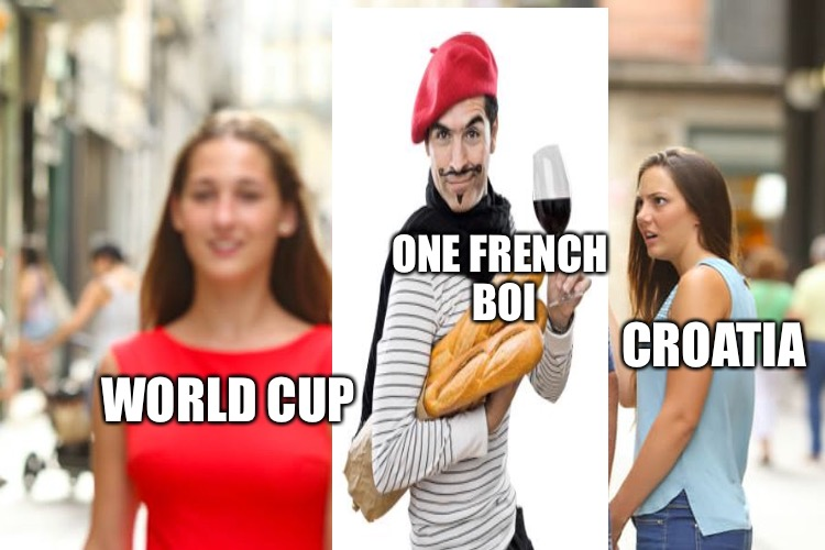 Distracted Boyfriend Meme | WORLD CUP ONE FRENCH BOI CROATIA | image tagged in memes,distracted boyfriend | made w/ Imgflip meme maker