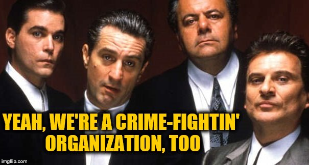 YEAH, WE'RE A CRIME-FIGHTIN' ORGANIZATION, TOO | made w/ Imgflip meme maker