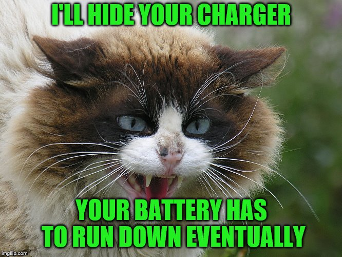 I'LL HIDE YOUR CHARGER YOUR BATTERY HAS TO RUN DOWN EVENTUALLY | made w/ Imgflip meme maker