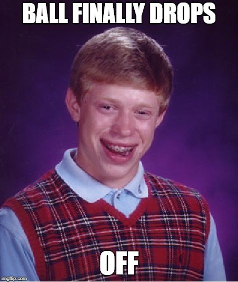 Bad Luck Brian Meme | BALL FINALLY DROPS OFF | image tagged in memes,bad luck brian | made w/ Imgflip meme maker