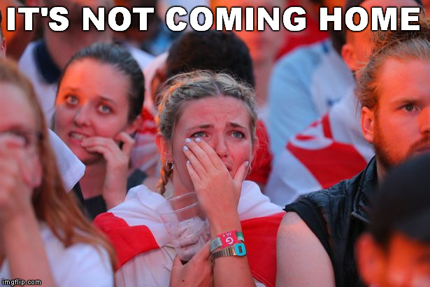 IT'S NOT COMING HOME | made w/ Imgflip meme maker
