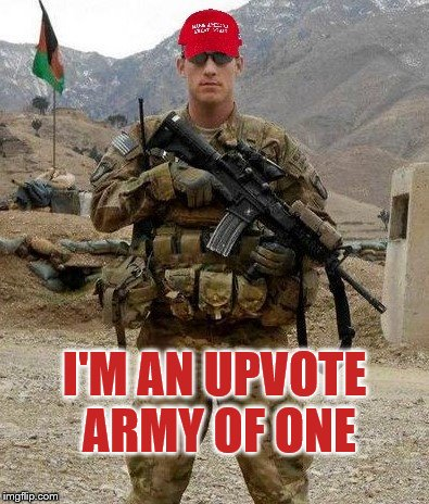 I'M AN UPVOTE ARMY OF ONE | made w/ Imgflip meme maker