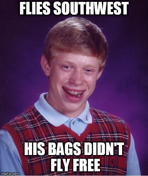 Bad Luck Brian Meme | FLIES SOUTHWEST HIS BAGS DIDN'T FLY FREE | image tagged in memes,bad luck brian | made w/ Imgflip meme maker