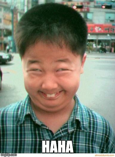 funny asian face | HAHA | image tagged in funny asian face | made w/ Imgflip meme maker