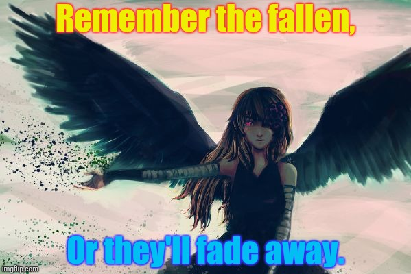 Remember those who are gone. | Remember the fallen, Or they'll fade away. | image tagged in aftermath,remember | made w/ Imgflip meme maker