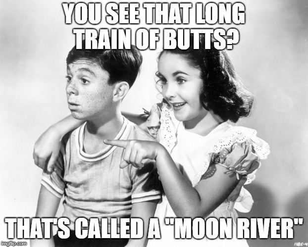 "A KenJ request | YOU SEE THAT LONG TRAIN OF BUTTS? THAT'S CALLED A ""MOON RIVER"" 