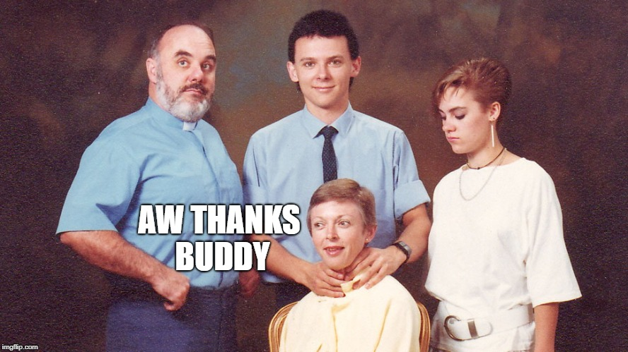 Awkward Family Photo | AW THANKS BUDDY | image tagged in awkward family photo | made w/ Imgflip meme maker