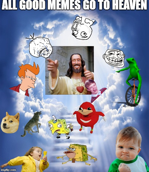 Wait...should Brian even be here? | ALL GOOD MEMES GO TO HEAVEN | image tagged in meme heaven,memes,imgflip,buddy christ,heaven,stairway to heaven | made w/ Imgflip meme maker