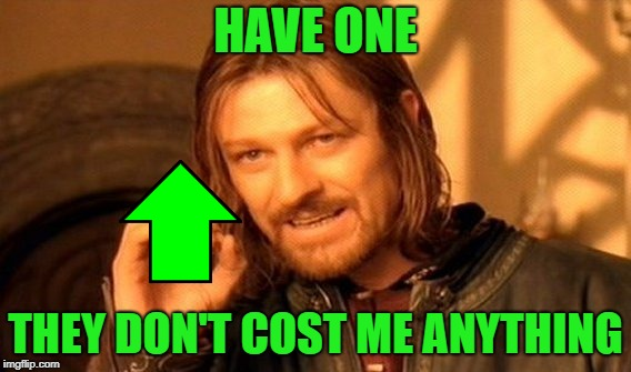 One Does Not Simply Meme | HAVE ONE THEY DON'T COST ME ANYTHING | image tagged in memes,one does not simply | made w/ Imgflip meme maker