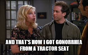 AND THAT'S HOW I GOT GONORRHEA FROM A TRACTOR SEAT | made w/ Imgflip meme maker