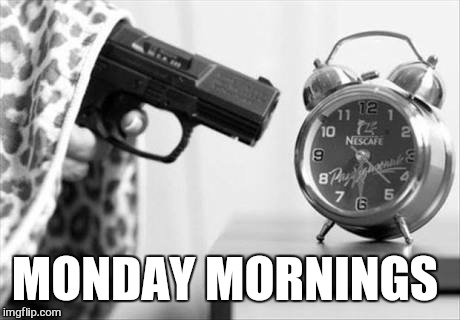 MONDAY MORNINGS | made w/ Imgflip meme maker