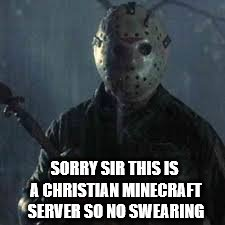 "When someone in the server says ""heck frick"" 