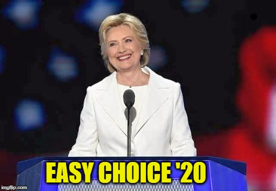 Hillary | EASY CHOICE '20 | image tagged in hillary | made w/ Imgflip meme maker