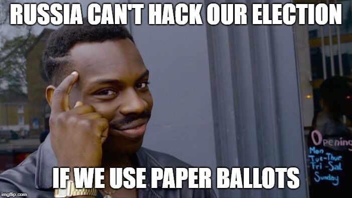 Roll Safe Think About It Meme | RUSSIA CAN'T HACK OUR ELECTION IF WE USE PAPER BALLOTS | image tagged in memes,roll safe think about it | made w/ Imgflip meme maker