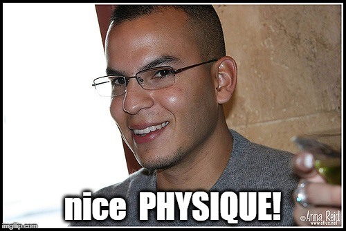 nice  PHYSIQUE! | made w/ Imgflip meme maker