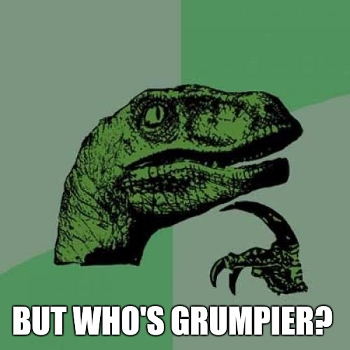 Philosoraptor Meme | BUT WHO'S GRUMPIER? | image tagged in memes,philosoraptor | made w/ Imgflip meme maker