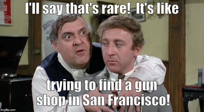 Bialistock & Bloom | I'll say that's rare!  It's like trying to find a gun shop in San Francisco! | image tagged in bialistock  bloom | made w/ Imgflip meme maker