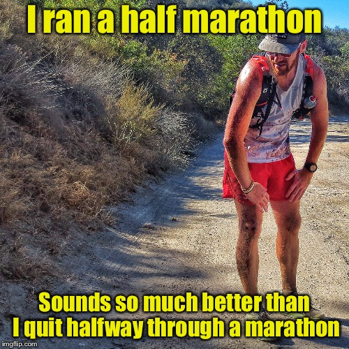 Half Marathon | I ran a half marathon Sounds so much better than I quit halfway through a marathon | image tagged in fallen runner,marathon,memes,runner | made w/ Imgflip meme maker