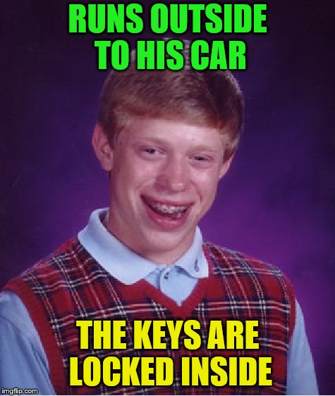 Bad Luck Brian Meme | RUNS OUTSIDE TO HIS CAR THE KEYS ARE LOCKED INSIDE | image tagged in memes,bad luck brian | made w/ Imgflip meme maker