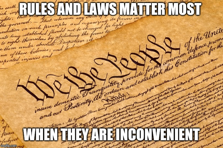 Just because you don't feel like it is not a good enough excuse. | RULES AND LAWS MATTER MOST WHEN THEY ARE INCONVENIENT | image tagged in us constitution | made w/ Imgflip meme maker
