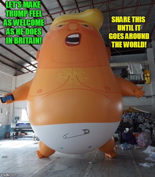 Trump Baby Share | LET'S MAKE TRUMP FEEL AS WELCOME AS HE DOES IN BRITAIN! SHARE THIS UNTIL IT GOES AROUND THE WORLD! | image tagged in trump baby balloon,donald trump,republicans,russia | made w/ Imgflip meme maker