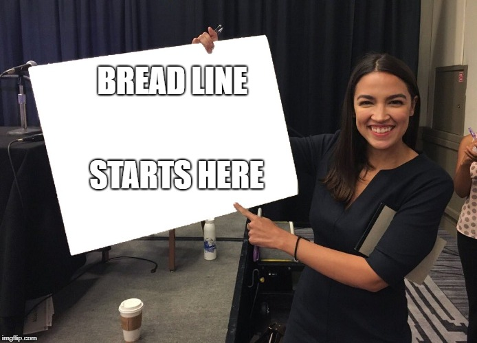 hallmark of socialism | BREAD LINE STARTS HERE | image tagged in alexandria ocasio-cortez,socialism | made w/ Imgflip meme maker