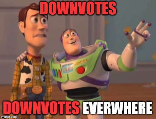 Does anyone remembered anything about downvotes, though? | DOWNVOTES DOWNVOTES EVERWHERE | image tagged in memes,x,x everywhere,x x everywhere,funny,it's raining downvotes | made w/ Imgflip meme maker