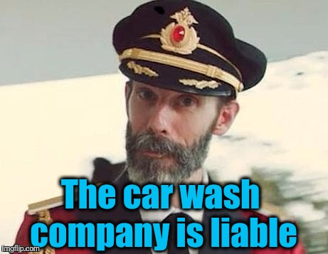 Captain Obvious | The car wash company is liable | image tagged in captain obvious | made w/ Imgflip meme maker