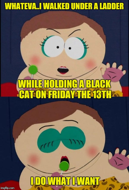 Have a lucky Friday the 13th! | WHATEVA..I WALKED UNDER A LADDER I DO WHAT I WANT WHILE HOLDING A BLACK CAT ON FRIDAY THE 13TH | image tagged in memes,friday the 13th | made w/ Imgflip meme maker