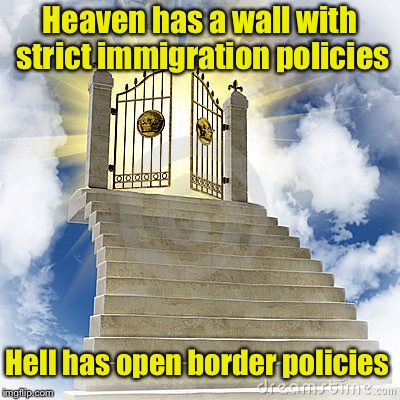 Let that sink in | Heaven has a wall with strict immigration policies Hell has open border policies | image tagged in heaven gates,memes,illegal immigration,heaven vs hell | made w/ Imgflip meme maker