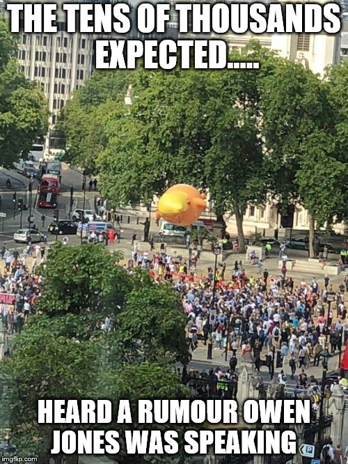 THE TENS OF THOUSANDS EXPECTED..... HEARD A RUMOUR OWEN JONES WAS SPEAKING | image tagged in baloonatics | made w/ Imgflip meme maker