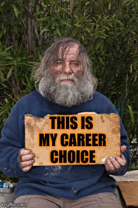 Blak Homeless Sign | THIS IS MY CAREER CHOICE | image tagged in blak homeless sign | made w/ Imgflip meme maker