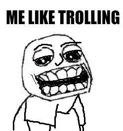troll | ME LIKE TROLLING | image tagged in troll | made w/ Imgflip meme maker