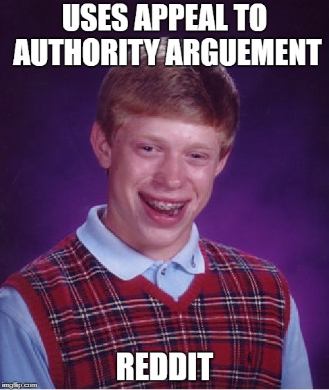 Bad Luck Brian Meme | USES APPEAL TO AUTHORITY ARGUEMENT REDDIT | image tagged in memes,bad luck brian | made w/ Imgflip meme maker