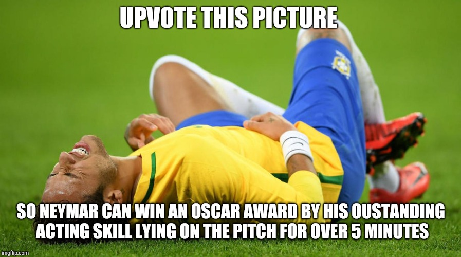 Neymar Injured | UPVOTE THIS PICTURE SO NEYMAR CAN WIN AN OSCAR AWARD BY HIS OUSTANDING ACTING SKILL LYING ON THE PITCH FOR OVER 5 MINUTES | image tagged in neymar injured | made w/ Imgflip meme maker