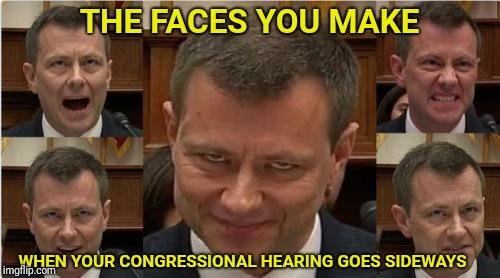 This is so strange | THE FACES YOU MAKE WHEN YOUR CONGRESSIONAL HEARING GOES SIDEWAYS | image tagged in peter strzok,congress | made w/ Imgflip meme maker
