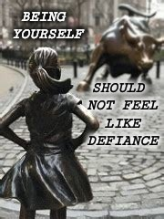 DEFIANCE | BEING YOURSELF SHOULD NOT FEEL LIKE DEFIANCE | image tagged in empowering,imagine,human rights,common sense,so true memes,meme | made w/ Imgflip meme maker
