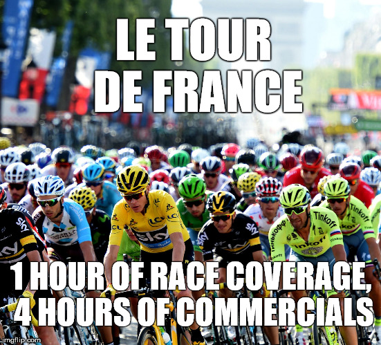 letour2018 | LE TOUR DE FRANCE 1 HOUR OF RACE COVERAGE, 4 HOURS OF COMMERCIALS | image tagged in tdf2018onnbc | made w/ Imgflip meme maker