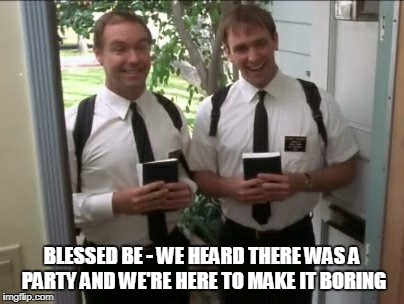 BLESSED BE - WE HEARD THERE WAS A PARTY AND WE'RE HERE TO MAKE IT BORING | made w/ Imgflip meme maker