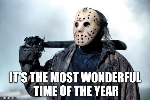 Jason | IT'S THE MOST WONDERFUL TIME OF THE YEAR | image tagged in jason | made w/ Imgflip meme maker
