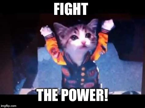 FIGHT THE POWER! | made w/ Imgflip meme maker