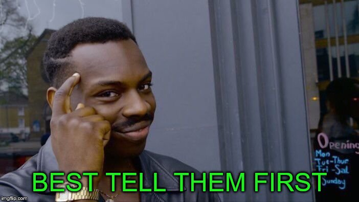 Roll Safe Think About It Meme | BEST TELL THEM FIRST | image tagged in memes,roll safe think about it | made w/ Imgflip meme maker