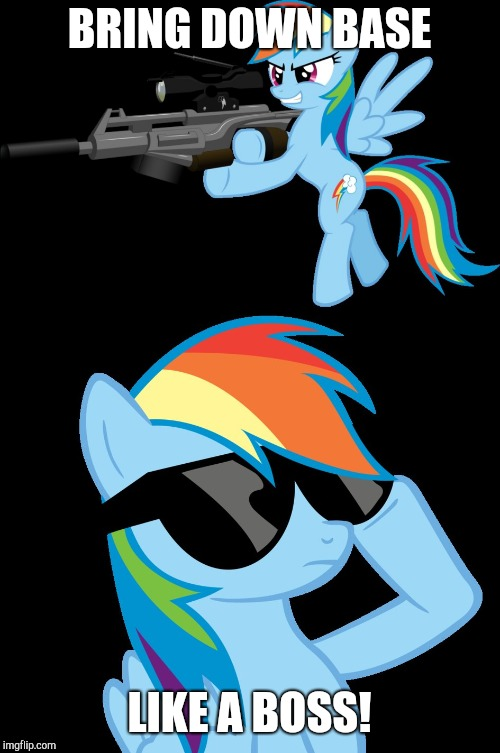 Like a Boss! | BRING DOWN BASE LIKE A BOSS! | image tagged in memes,rainbow dash,like a boss | made w/ Imgflip meme maker