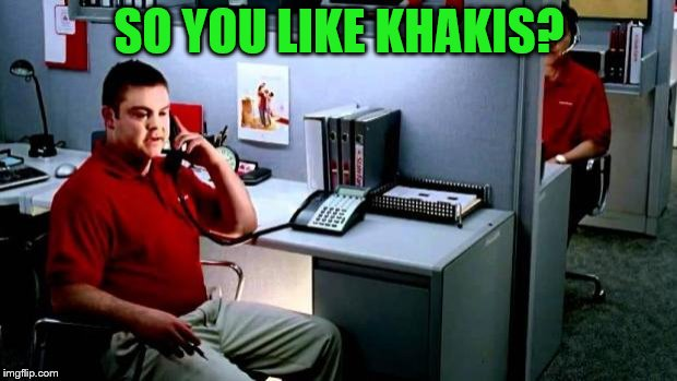 Jake...From State Farm | SO YOU LIKE KHAKIS? | image tagged in jakefrom state farm | made w/ Imgflip meme maker