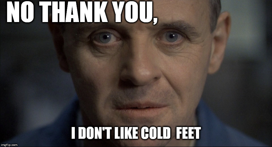 NO THANK YOU, I DON'T LIKE COLD  FEET | made w/ Imgflip meme maker