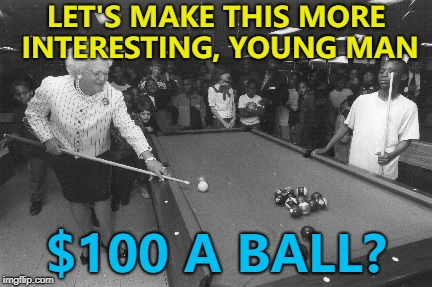 Someone's getting hustled... :) | LET'S MAKE THIS MORE INTERESTING, YOUNG MAN $100 A BALL? | image tagged in snookered,memes,pool,hustle | made w/ Imgflip meme maker
