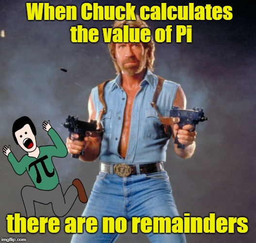 Three | When Chuck calculates the value of Pi there are no remainders | image tagged in memes,chuck norris guns,chuck norris,maths,numbers | made w/ Imgflip meme maker