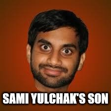 Indian guy | SAMI YULCHAK'S SON | image tagged in indian guy | made w/ Imgflip meme maker