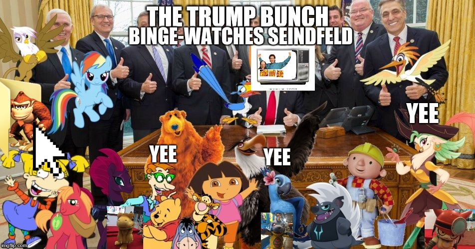 Trump Bunch (Woo-oo!) |  BINGE-WATCHES SEINDFELD; YEE; YEE; YEE | image tagged in trump bunch woo-oo,yee,digimon,expand dong,seinfeld,end my life | made w/ Imgflip meme maker